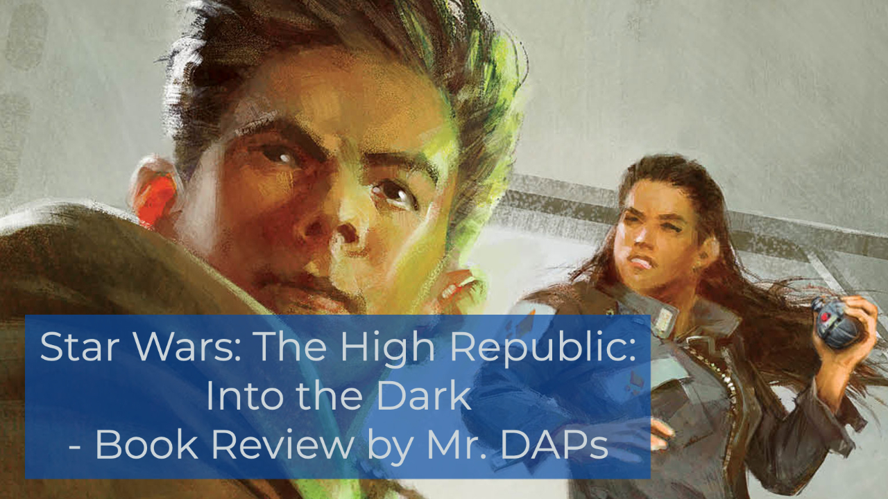 Star Wars: The High Republic: Into the Dark - Book Review Mr. DAPs